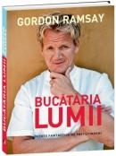 Bucataria lumii - Retete fantastice de pretutindeni - Gordon Ramsay