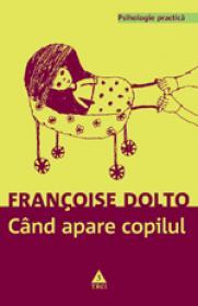 Cand apare copilul. O psihanalista da sfaturi parintilor - Francoise Dolto