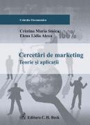 Cercetari de marketing. Teorii si aplicatii - Stoica Cristina Maria , Alexa Elena Lidia
