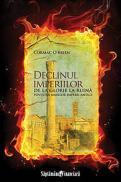 Declinul imperiilor - De la glorie la ruina. Povestea marilor imperii antice - Cormac O'Brien