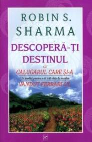 Descopera-ti Destinul cu Calugarul care si-a vandut Ferrari-ul - Robin S. Sharma