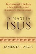 Dinastia Iisus. Istoria secreta a lui Iisus,a familiei sale regale si a nasterii crestinismului - James D. Tabor
