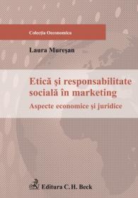 Etica si responsabilitate sociala in marketing. Aspecte economice si juridice - Muresan Laura