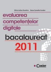 Evaluarea competentelor digitale. Bacalaureat 2011 - Silviu Iulian Dumitru, Oana Camelia Condur