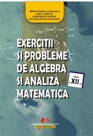 Exercitii si probleme de algebra si analiza matematica, clasa a XII-a - Mihai Haivas (coordonator) , Ioan V. Maftei , Constantin Chirila , Catalin Petru Nicolescu