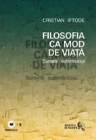 FILOSOFIA CA MOD DE VIATA. SURSELE AUTENTICITATII - IFTODE, Cristian