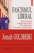 Fascismul liberal. Istoria secreta a stingii americane de la Mussolini la politica semnificatiei - Jonah Goldberg