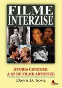 Filme interzise. Istoria Cenzurii a 125 de filme artistice - Dawn B. Sova