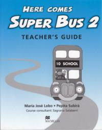 Here comes Super Bus 2 Teacher's Guide - Maria Jose Lobo , Pepita Subira