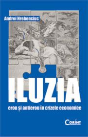 Iluzia. Erou si antierou in crizele economice  - Andrei Hrebenciuc
