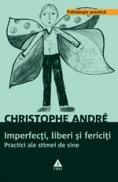 Imperfecti, liberi si fericiti. Practici ale stimei de sine - Christophe Andre