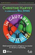 In cautarea profitului - Ghid esential pentru atingerea succesului in vanzari si marketing - Christine Harvey si Bill Sykes