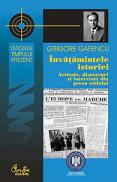 Invatamintele istoriei. Articole, discursuri si interviuri din presa exilului - Grigore Gafencu