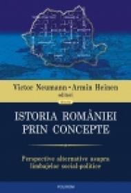Istoria Romaniei prin concepte. Perspective alternative asupra limbajelor social-politice - Victor Neumann (editor), Armin Heinen (editor)
