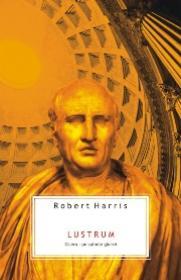 LUSTRUM. CICERO: PE CULMILE GLORIEI - Robert Harris