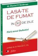 Lasa-te de fumat in 30 de zile -  Dr. Daniel F.Seidman