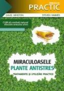 MIRACULOASELE PLANTE ANTISTRES - Tratamente si utilizari practice - MAIMES, Steven ; WINSTON, David