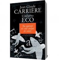 Nu sperati ca veti scapa de carti - Jean-Claude Carriere Umberto Eco
