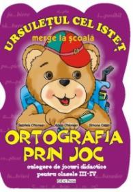 Ortografia prin joc - clasele III-IV - Gabriela Chiorean; Adela Chiorean; Simona Catan
