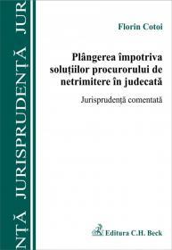 Plangerea impotriva solutiilor procurorului de netrimitere in judecata. Jurisprudenta comentata - Cotoi Florin