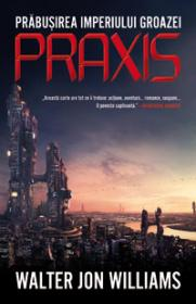 Praxis  - Walter Jon Williams