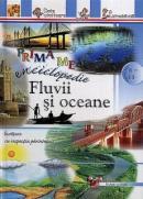 Prima mea enciclopedie: Fluvii si oceane - ***