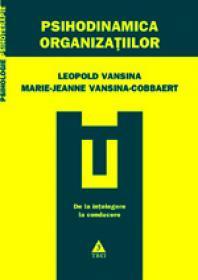 Psihodinamica organizatiilor. De la intelegere la conducere - Leopold S. Vansina, Marie-Jeanne Vansina-Cobbaert, (colab.) Gilles Amado, (colab.) Sandra Schruijer