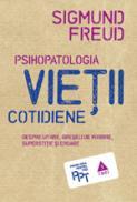 Psihopatologia vietii cotidiene (despre uitare, greseala de vorbire, superstitie si eroare) - Sigmund Freud