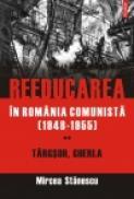 Reeducarea in Romania comunista (1948-1955). Vol. II: Targsor, Gherla - Mircea Stanescu