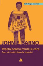 Reteta pentru minte si corp. Cum sa vindeci durerile trupului - John E. Sarno