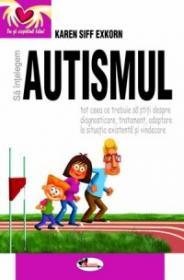 Sa intelegem autismul - Karen Siff Exkorn