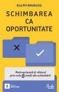 Schimbarea ca oportunitate - Reinventeaza-ti viitorul prin cele 8 stadii ale schimbarii - Ralph Bruksos