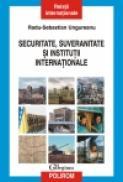 Securitate, suveranitate si institutii internationale - Radu-Sebastian Ungureanu