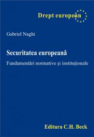 Securitatea europeana. Fundamentari normative si institutionale - Gabriel Naghi