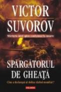 Spargatorul de gheata. Cine a declansat al doilea razboi mondial? - Victor Suvorov