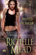 Tristeti de sucub  - Richelle Mead