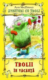 Trolii in vacanta ( vol.2 din seria Aventuri cu troli ) - Alan MacDonald