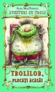 Trolilor, plecati acasa! ( vol.1 din seria Aventuri cu troli ) - Alan MacDonald