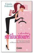 Absolut stralucitoare, editie de buzunar - Cinzia Felicetti