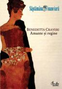 Amante si regine (Saptamana financiara) - Benedetta Craveri