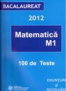 Bacalaureat 2012. Matematica M1. 100 de teste, enunturi si rezolvari - Liviu Petre