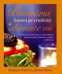 Bucataria bazata pe cruditati si alimente vii - Doreen Virtue, Jenny Ross