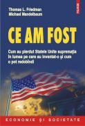 Ce am fost: cum au pierdut Statele Unite suprematia in lumea pe care au inventat-o si cum o pot redobindi - Thomas L. Friedman, Michael Mandelbaum