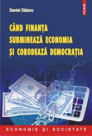 Cind finanta submineaza economia si corodeaza democratia - Daniel Daianu