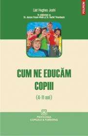 Cum ne educam copiii (4-11 ani) - Liat Hughes Joshi
