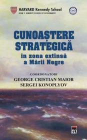 Cunoastere strategica in zona extinsa a Marii Negre - George Cristian Maior, Sergei Konoplyov