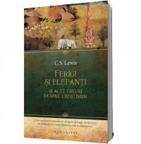 Ferigi si elefanti si alte eseuri despre crestinism - C.S. Lewis
