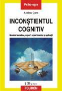 Inconstientul cognitiv: modele teoretice, suport experimental si aplicatii - Adrian Opre
