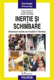 Inertie si schimbare: dimensiuni sociale ale tranzitiei in Romania - Traian Rotariu (coord. ), Vergil Voineagu (coord. )