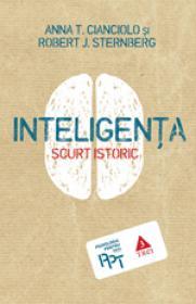 Inteligenta. Scurt istoric - Anna T. Cianciolo, Robert J. Sternberg